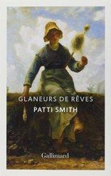 Patti Smith, Glaneurs de rêves : récit, Paris : Gallimard, 2014.