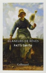 Patti Smith, Glaneurs de rêves : récit, Paris : Gallimard, 2014.