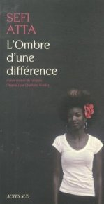 Sefi Atta, L'ombre d'une différence, Arles : Actes Sud, 2014.