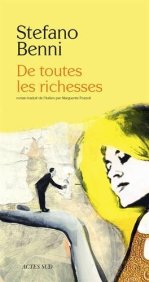 Stefano Benni, De toutes les richesses, Arles : Actes Sud, 2014.
