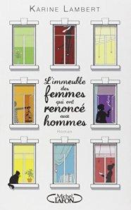 Karine Lambert, L'immeuble des femmes qui ont renoncé aux hommes, Paris : Michel Lafon, 2014.