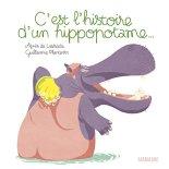 Agnès de Lestrade - Guillaume Plantevin, C'est l'histoire d'un hippopotame..., Paris : Sarbacane, 2014.