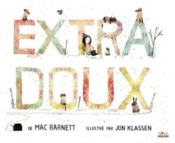 Mac Barnett - Jon Klassen, Extra-doux, Toulouse : Milan, 2014.