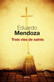 Eduardo Mendoza, Trois vies de saints, Paris : Editions du Seuil, 2014.
