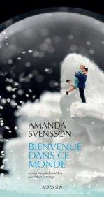 Amanda Svensson, Bienvenue dans ce monde, Arles : Actes Sud, 2014.