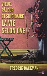 Fredrik Backman, Vieux, râleur et suicidaire : la vie selon Ove, Paris : Presses de la cité, 2014.