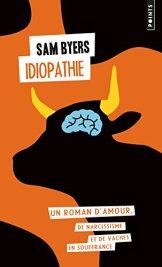 Sam Byers, Idiopathie : un roman d'amour, de narcissisme et de vaches en souffrance, Paris : Points, 2014.
