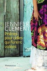 Jennifer Clement, Prières pour celles qui furent volées, Paris : Flammarion, 2014.