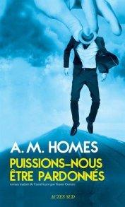 A.M. Homes, Puissions-nous être pardonnés, Arles : Actes Sud, 2015.