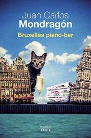 Juan Carlos Mondragon, Bruxelles piano-bar, Paris : Seuil, 2015.