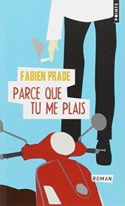 Fabien Prade, Parce que tu me plais : roman, Paris : Points, 2014.