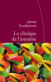 James Scudamore, La clinique de l'amnésie, Paris : Stock, 2014.