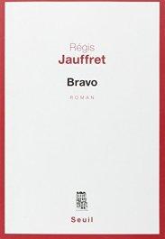 Régis Jauffret, Bravo, Paris : Seuil, 2015.