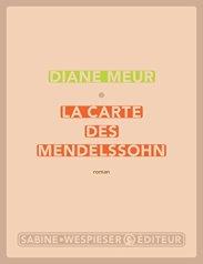 Diane Meur, La carte des Mendelssohn, Paris : S. Wespieser, 2015.