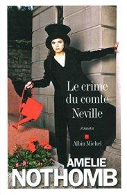 Amélie Nothomb, Le crime du comte Neville, Paris : Albin Michel, 2015.