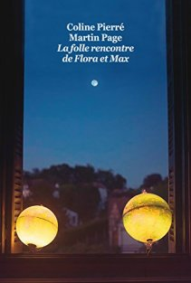 Martin Page et Coline Pierré, La folle rencontre de Flora et Max, Paris : l'école des loisirs, 2015.