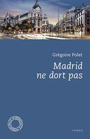 Grégoire Polet, Madrid ne dort pas, Bruxelles : Espace Nord, 2015.