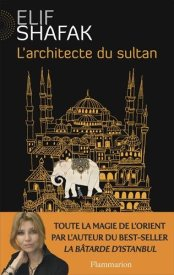 Elif Shafak, L'architecte du sultan, Paris : Flammarion, 2015.