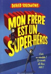 David Solomons, Mon frère est un super-héros, Paris : Gallimard Jeunesse, 2015.