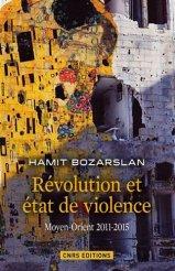 Hamit Bozarslan, Révolution et état de violence : Moyen-Orient 2011-2015, Paris : CNRS Editions, 2015.