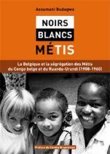 Assumani Budagwa, Noirs-blancs, Métis : la Belgique et la ségrégation des Métis du Congo Belge et du Ruanda-Urundi (1908-1960), [s.l.] : Budagwa Assumani, 2014.