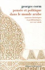 Georges Corm, Pensée et politique dans le monde arabe : contextes historiques et problématiques, XIXe-XXIe siècle, Paris : La découverte, 2015.