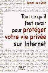 Daniel-Jean David, Tout ce qu'il faut savoir pour protéger votre vie privée sur Internet, Paris : First Interactive, 2014.
