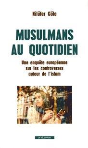 Nilüfer Göle, Musulmans au quotidien : une enquête européenne sur les controverses autour de l'islam, Paris : La Découverte, 2015.