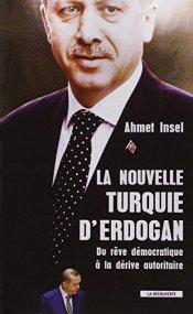 Ahmet Insel, La nouvelle Turquie d'Erdogan : du rêve démocratique à la dérive autoritaire, Paris : La Découverte, 2015.
