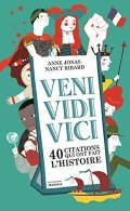 Anne Jonas, Nancy Ribard, Veni Vidi Vici : 40 citations qui ont fait l'Histoire, Paris : De la Martinière Jeunesse, 2015.
