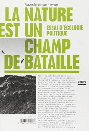 Razmig Keucheyan, La nature est un champ de bataille : essai d'écologie politique, Paris : Zones, 2014.