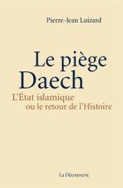 Pierre-Jean Luizard, Le piège Daech : l'État islamique ou le retour de l'histoire, Paris : la Découverte, 2015.
