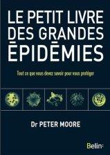 Dr Peter Moore, Le petit livre des grandes épidémies : tout ce que vous devez savoir pour vous protéger, Paris : Belin, 2015.