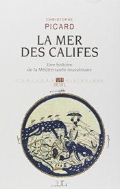 Christophe Picard, La mer des califes : une histoire de la Méditerranée musulmane, VIIe-XIIe siècle, Paris : Éditions du Seuil, 2015.